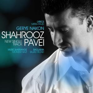 Shahrooz Pavei – Gerye Nakon