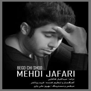 Mehdi Jafari – Begoo Chi Shod