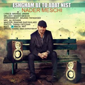 Nader Meschi – Eshgham Be To Adat Nist