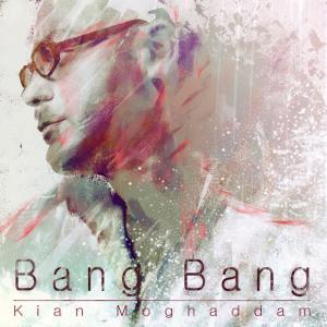 Kian Moghadam – Bang Bang