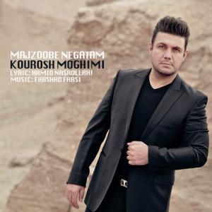 Kourosh Moghimi – Majzoobe Negatam