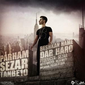 Parham Sezar – Beshkan Hame Dar Haro