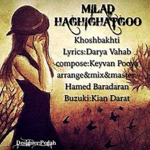 Milad Haghighat Gou – Khoshbakhti
