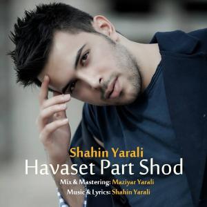 Shahin Yarali – Havaset Part Shod