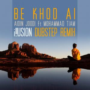 Aidin Joodi – Be Khod Ai – Illusion Remix (Ft Mohammad Tiam)