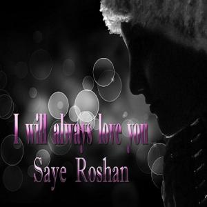 Saye Roshan – I Will Always Love You