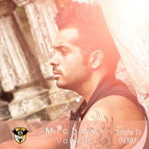 Michael Vahedi – Eshghe To Remix