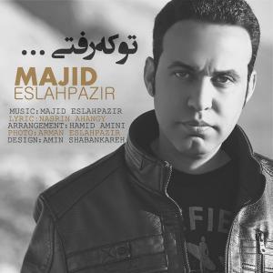 Majid Eslahpazir – To Ke Rafti