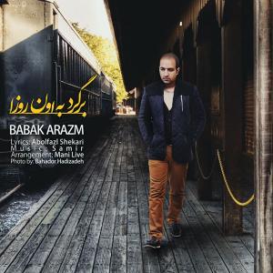 Babak Arazm – Bargard Be Oon Rooza