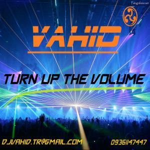 Vahid – Turn Up The Volume