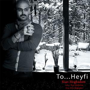 Kian Moghadam – To Heyfi