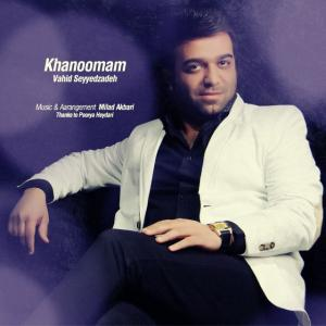 Vahid Seyyedzadeh – Khanoomam