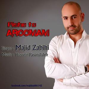 Majid Zabihi – Pishe To Aroomam