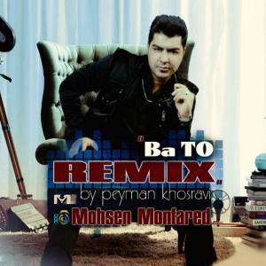 Mohsen Monfared – Ba To (Peyman Khosravi Remix)
