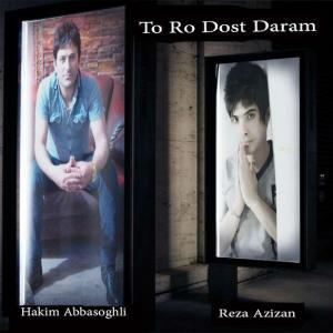Hakim Abbasoghli – To Ro Dost Daram (Ft Reza Azizan)