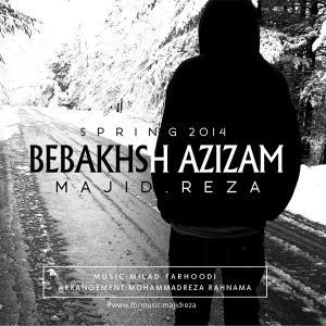 Majid Reza – Bebakhsh Azizam