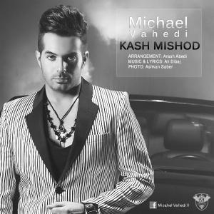 Michael Vahedi – Kash Mishod
