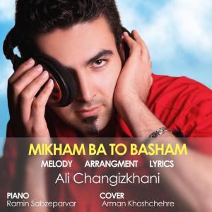 Ali Changizkhani – Mikham Ba To Basham