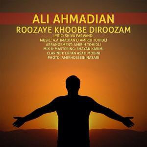 Ali Ahmadian – Roozaye Khoobe Diroozam