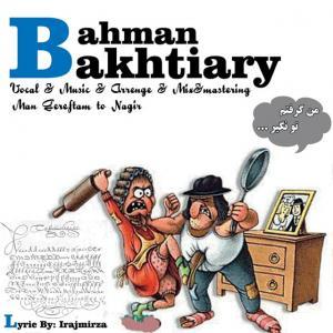 Bahman Bakhtiari – Man Gereftam To Nagir