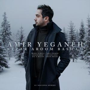 Amir Yeganeh – Bezar Aroom Basham