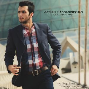 Afshin Haddadinezhad – Lahzehaye Man