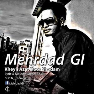 Mehrdad Gi – Kheyli Azat Door Shodam
