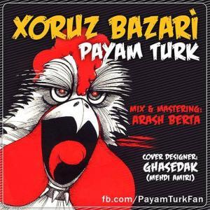 Payam Turk – Xoruz Bazar