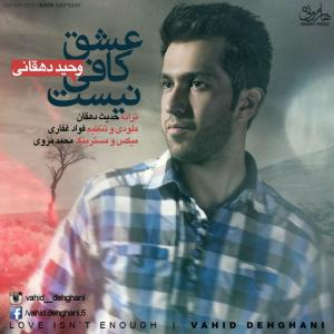 Vahid Dehghani – Eshgh Kafi Nist