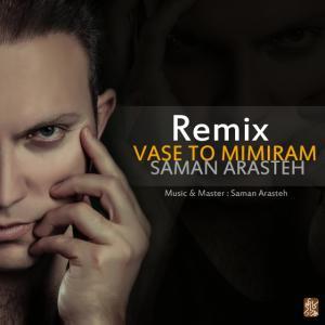 Saman Arasteh – Vaseh To Mimiram (Remix)