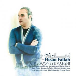Ehsan Fattah – Atre Pooneye Vahshi