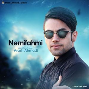 Arash Ahmadi – Nemifahmi
