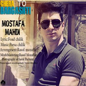 Mostafa Mahdi – Chera To Bargashti