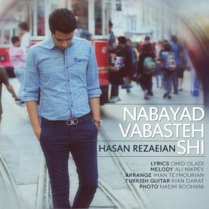 Hasan Rezaeian – Nabayad Vabasteh Shi