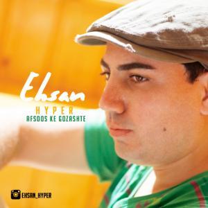 Ehsan Hyper – Afsoos Ke Gozashteh