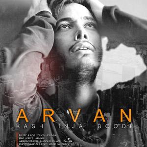 Arvan – Kash Inja Boodi