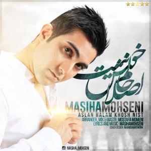 Masiha Mohseni – Aslan Halam Khosh Nist