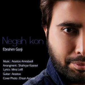 Ebrahim Gorji – Negah Kon