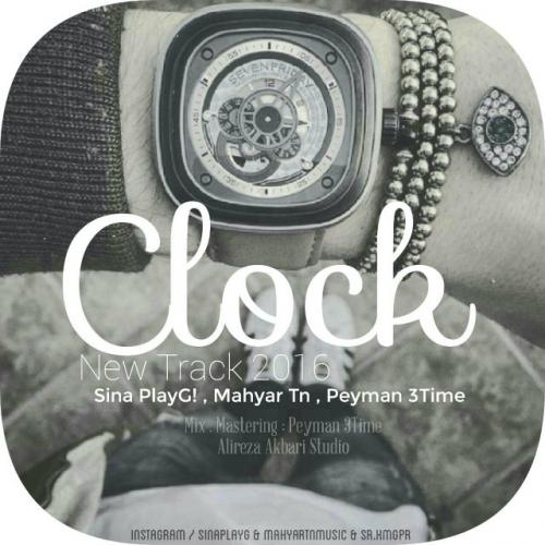 Sina PlayG! – Clock (Ft Mahyar Tn & Peyman 3Time)