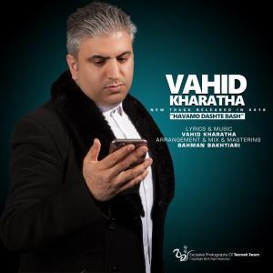Vahid Kharatha – Havamo Dashte Bash