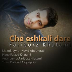 Fariborz Khatami – Che Eshkali Dare