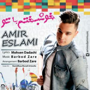 Amir Eslami – Khoshbakhtam Ba To