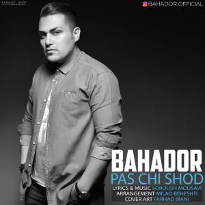 Bahador – Pas Chi Shod