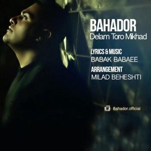 Bahador – Delam Toro Mikhad