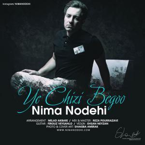 Nima Nodehi – Ye Chizi Begoo