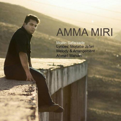 Moein Safarzade – Amma Miri