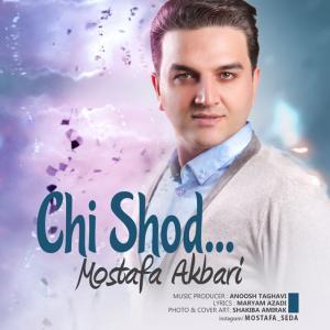 Mostafa Akbari – Chi Shod