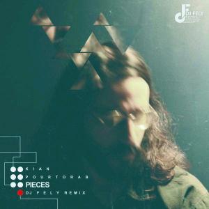Kian Pourtorab – Pieces (DJ FELY Remix)