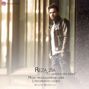 Reza Zia – To Asheghe Yeki Shodi