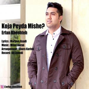 Erfan Kheshteh – Koja Peyda Mishe